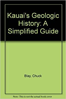 Book Kauai's Geologic History: A Simplified Guide by Chuck Blay (1998-04-01)