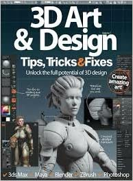 3d Art and Design Tips Tricks and Fixes Volume 1: various