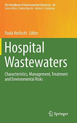 Hospital Wastewaters: Characteristics, Management, Treatment and Environmental Risks (The Handbook of Environmental Chemistry)