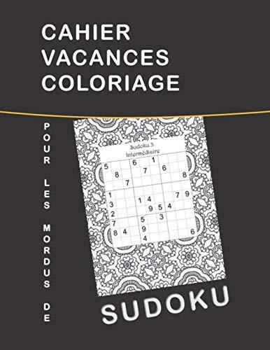 CAHIER VACANCES COLORIAGE POUR LES MORDUS DE SUDOKU: 101 Grilles Sudoku Classique - Niveau Intermédiaire - Album Grand Format - 1 Grille par Page - Solution derrière chaque grille (French Edition) ()