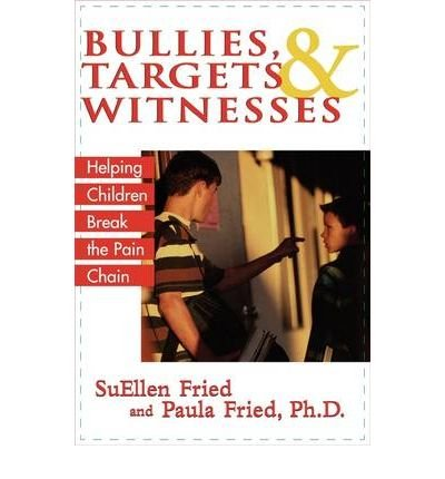 [(Bullies, Targets and Witnesses: Helping Children Break the Pain Chain)] [Author: Suellen Fried] published on (November, 2004)