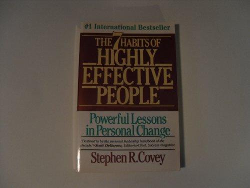 The 7 Habits Of Highly Effective People - Powerful Lessons In Personal Change, Restoring The Character Ethic