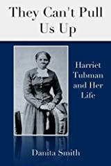 They Can't Pull Us Up:  Harriet Tubman and Her Life Paperback