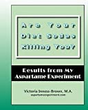 img - for Victoria Inness-Brown M. a.: Are Your Diet Sodas Killing You? Results from My Aspartame Experiment (Paperback); 2010 Edition book / textbook / text book