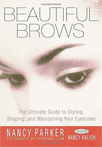 Beautiful Brows: The Ultimate Guide to Styling, Shaping, and Maintaining Your Eyebrows