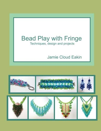Bead Play with Fringe: Techniques, Design and Projects ()