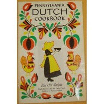 Pennsylvania Dutch Cookbook; Fine Old Recipes Made Famous By the Early Dutch Settlers in Pennsylvania; Compiled From Tries and