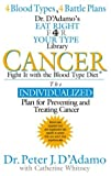 Cancer: Fight It With the Blood Type Diet (The Eat Right 4 Your Type Library)