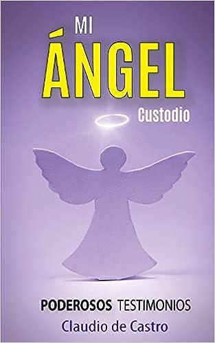 Amazon.com: Mi ÁNGEL Custodio: PODEROSOS Testimonios (Libros ...