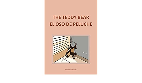 THE TEDDY BEAR - EL OSO DE PELUCHE (Bilingual Edition in English and Spanish) (Spanish Edition) - Kindle edition by Elena Horas San Martin, Elena Horas San ...