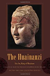 The Huainanzi: A Guide to the Theory and Practice of Government in Early Han China (Translations from the Asian Classics)