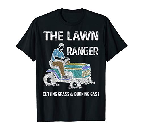 Mens Lawn Ranger Dad Cutting Grass & Burning Gas Father's Day  T-Shirt