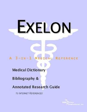 Exelon   A Medical Dictionary  Bibliography  And Annotated Research Guide To Internet References