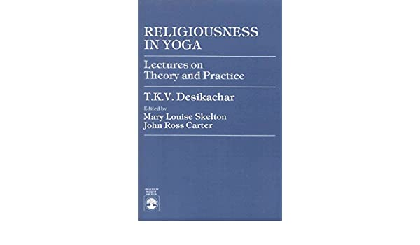 Religiousness in Yoga: Lectures on Theory and Practice By ...