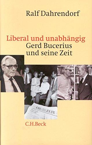 Liberal und unabhängig: Gerd Bucerius und seine Zeit
