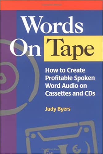 Words On Tape: How To Create Profitable Spoken Word Audio on