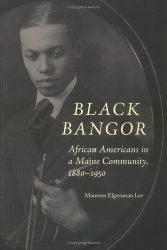 Search : Black Bangor: African Americans in a Maine Community, 1880-1950 (Revisiting New England)
