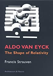 Aldo Van Eyck: The Shape of Relativity