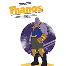 How to Draw Thanos: The Easy Step-by-Step Guide to Draw Thanos - The Best Book for Drawing the Avengers' Biggest Villain