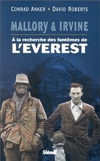 Mallory & Irvine : À la recherche des fantômes de l'Everest par Conrad Anker