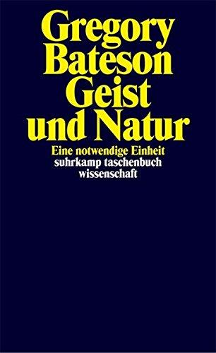 Geist und Natur: Eine notwendige Einheit (suhrkamp taschenbuch wissenschaft) Taschenbuch – 6. September 1987 Gregory Bateson Hans Günter Holl Suhrkamp Verlag 3518282913