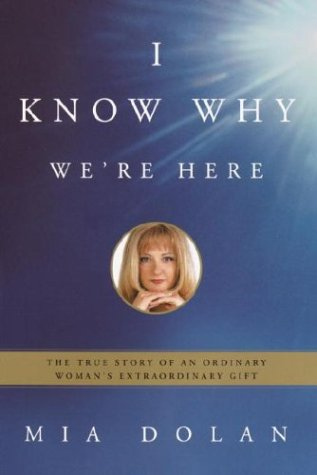 I Know Why We're Here  The True Story Of An Ordinary Woman's Extraordinary Gift