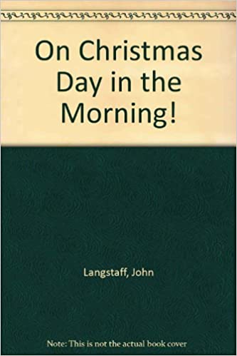 On Christmas Day In The Morning John Langstaff Amazon Com Books