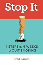 Stop It: 4 Steps in 4 Weeks to Quit Smoking