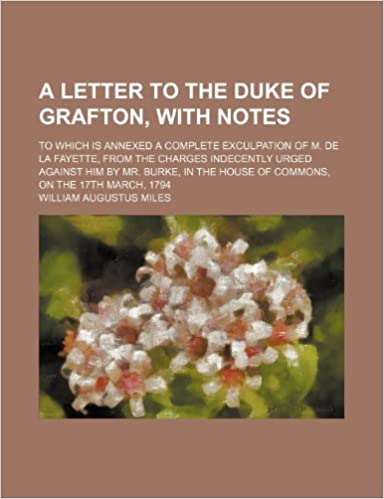 A Letter to the Duke of Grafton, with Notes: To Which Is Annexed a Complete Exculpation of M. de La Fayette, from the Charges Indecently Urged Again
