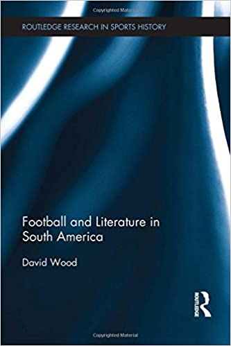 Football and literature in south america routledge research in football and literature in south america routledge research in sports history amazon david wood 9781138885608 books freerunsca Images