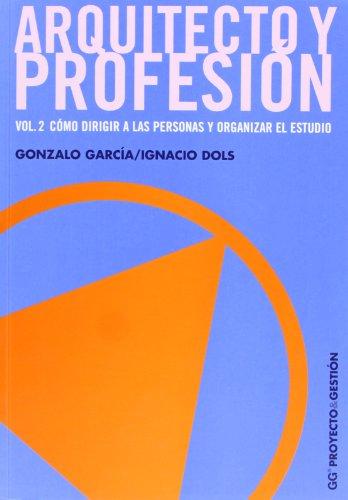Descargar Libro Arquitecto Y Profesión. Vol. 2: Cómo Dirigir A Las Personas Y Organizar El Estudio Gonzalo Garcia Muñoz