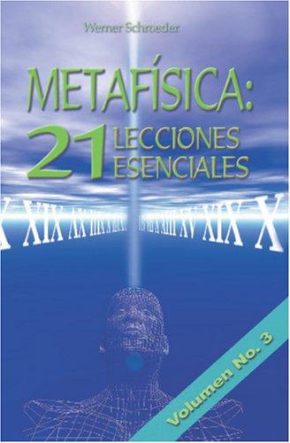 Metafisica: 21 Lecciones Esenciales: Lecciones 15-21 (Spanish Edition) [Werner Schroeder - Puente a la Libertad] (Tapa Blanda)