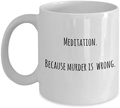 Meditation Coffee Mug Because Murder Is Wrong Fun Gift Idea Coffee Cup For Meditation And Yoga Lovers Teachers Instructors For Both Women And Men Kitchen Dining