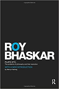 Book Plato Etc: The Problems of Philosophy and their Resolution (Classical Texts in Critical Realism (Routledge Critical Realism)) by Roy Bhaskar (2009-10-26)