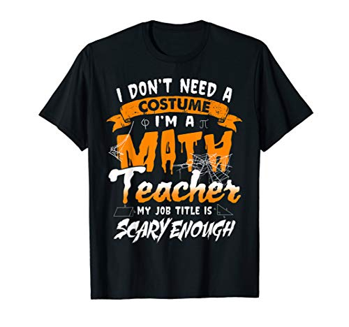 Scary Halloween Titles (I Am A Math Teacher My Job Title Is Scary Enough Halloween)
