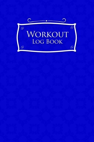 Workout Log Book: Daily Fit Log, Weekly Workout Log, Fitness Tracking Sheet, Workout Notebook For Women, Blue Cover (Volume 26) ebook