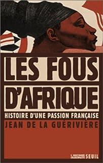 Les fous d'Afrique : histoire d'une passion française, La Gueriviere, Jean de