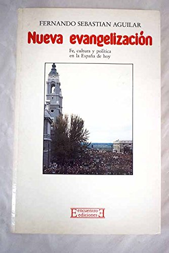 Nueva evangelización: Fe, cultura y política en la España de hoy Ensayo: Amazon.es: Sebastián Aguilar, Fernando: Libros