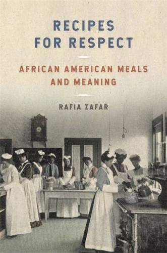 Recipes for Respect: African American Meals and Meaning (Southern Foodways Alliance Studies in Culture, People, and Place Ser.) by Professor Rafia Zafar