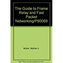 The Guide to Frame Relay and Fast Packet Networking/P90069