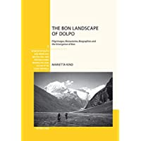 The Bon Landscape of Dolpo: Pilgrimages, Monasteries, Biographies and the Emergence of Bon