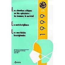 LES SITUATIONS CRITIQUES AU BLOC OPERATOIRE. : Les hommes, le matériel, la matériovigilance, les anesthésies locorégionales, 21ème réunion de ... et infirmiers anesthésistes, Paris 1999