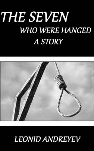 The Seven Who Were Hanged by Leonid Nikolayevich Andreyev (Annotated)