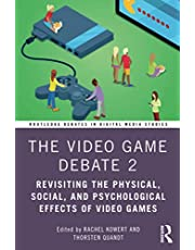 The Video Game Debate 2: Revisiting the Physical, Social, and Psychological Effects of Video Games