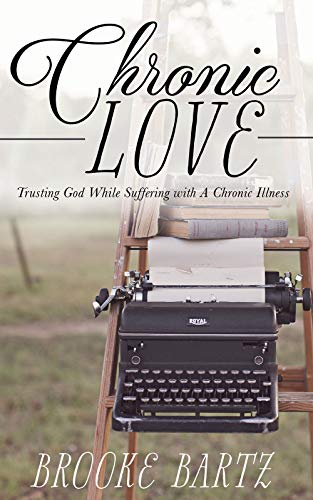 Chronic Love: Trusting God While Suffering with A Chronic