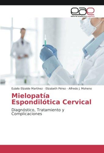 Mielopatía Espondilótica Cervical: Diagnóstico, Tratamiento y Complicaciones (Spanish Edition)