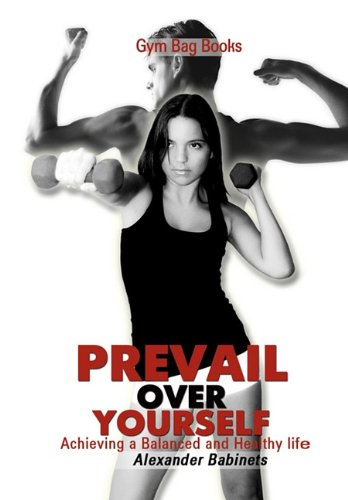Gym Bag Books: Prevail Over Yourself Achieving a Balanced and Healthy Life pdf epub