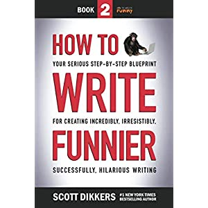How to Write Funnier: Book Two of Your Serious Step-by-Step Blueprint for Creating Incredibly, Irresistibly, Successfully Hilarious Writing (How to Write Funny) | NEW COMEDY TRAILERS | ComedyTrailers.com