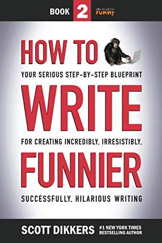 How to Write Funnier: Book Two of Your Serious Step-by-Step Blueprint for Creating Incredibly, Irresistibly… | NEW COMEDY TRAILERS | ComedyTrailers.com