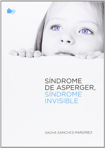Descargar Libro Sindrome De Asperger Sindrome Invisible Sacha Sanchez Pardiñez
